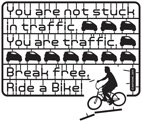 You are not stuck in traffic. You are traffic. Break free. Ride a bike.