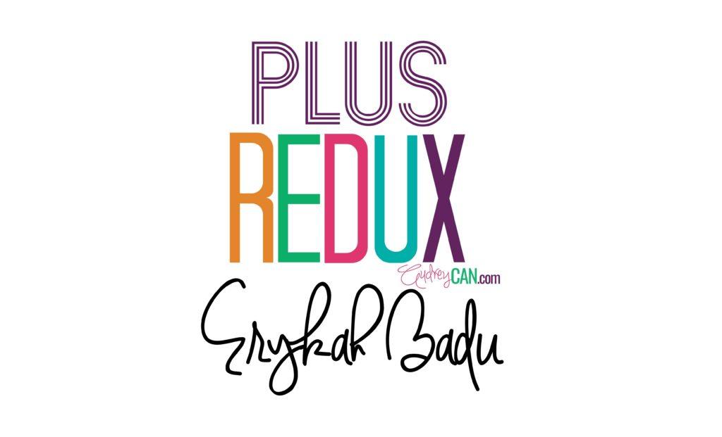 Plus REDUX: Erykah Badu