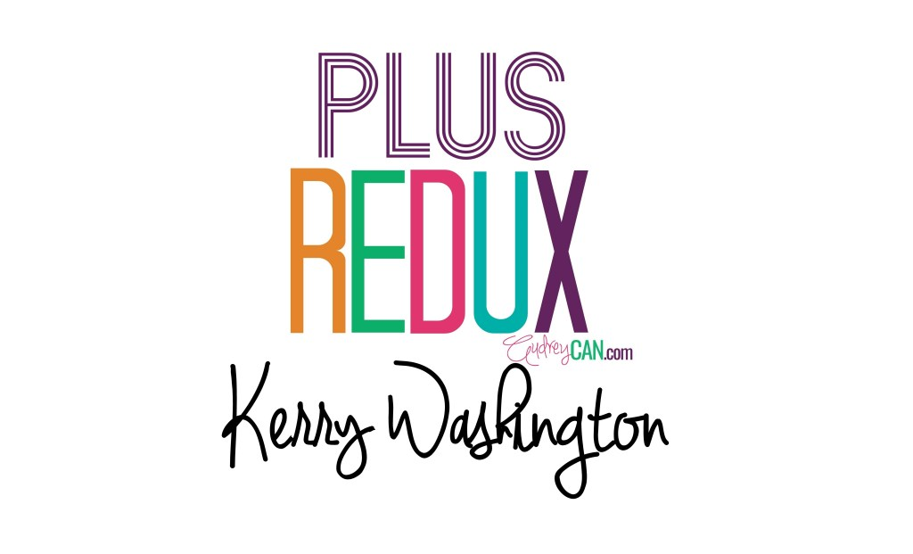 Plus REDUX: Kerry Washington