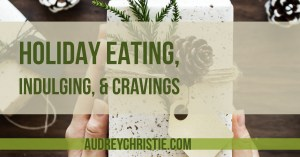 Help for Holiday Cravings and Over-Indulgence