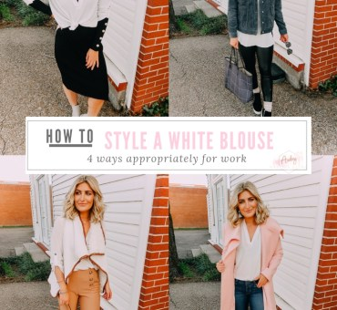 4 Ways To Style A White Blouse Appropriately for Work | Audrey Madison Stowe a fashion and lifestyle blogger