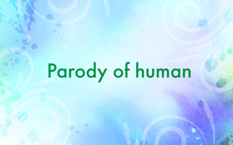 Parody of human