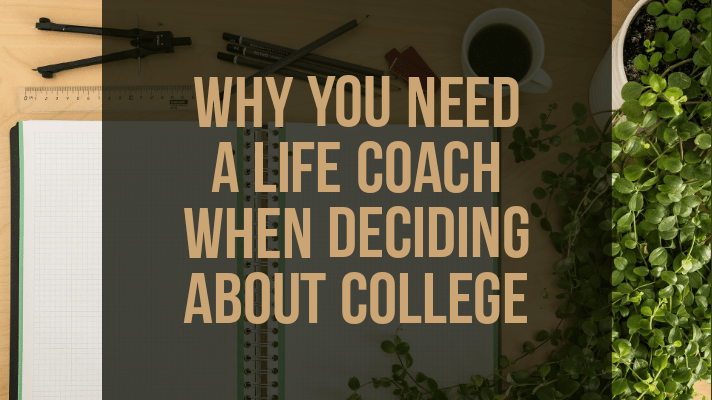 why you need a life coach when deciding about College