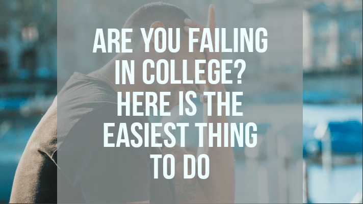 are you failing in college easiest thing to do