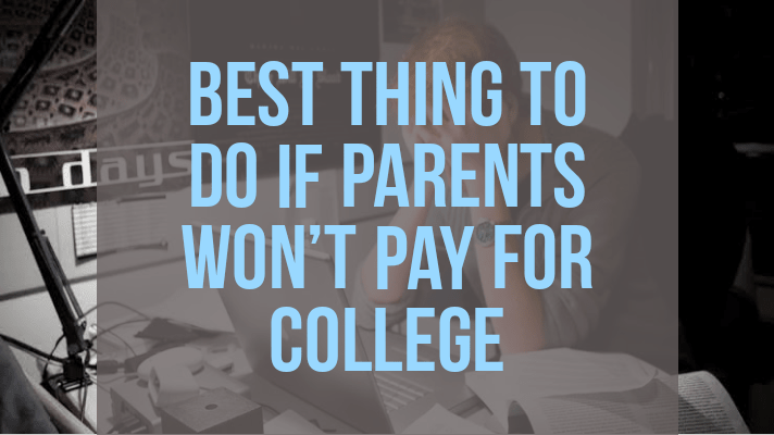 best thing to do if parents won't pay for college