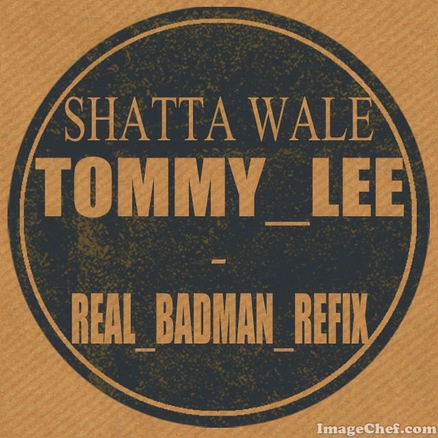 Download: SHATTA WALE FT. TOMMY LEE - REAL BADMAN REFIX (BY: DJ TKAY)
