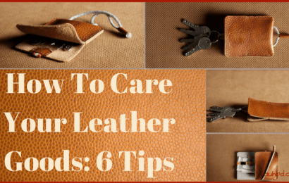 How To Care Your Leather Goods: 6 Tips