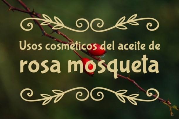 Usos cosméticos del aceite de rosa mosqueta