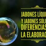 Jabones líquidos y jabones sólidos: diferencias en la elaboración