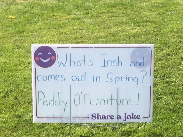 Joke sign on a lawn: What's Irish and comes out in spring? Paddy O' Furniture.