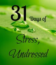 31 Days of Stress, Undressed