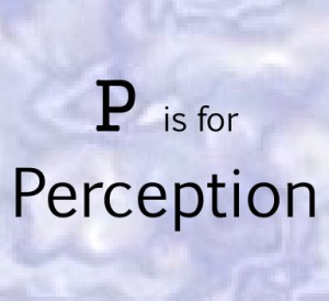 P – Perception