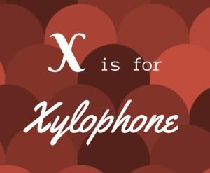X – Xylophone