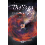 The Yoga and its Objects by Sri Aurobindo