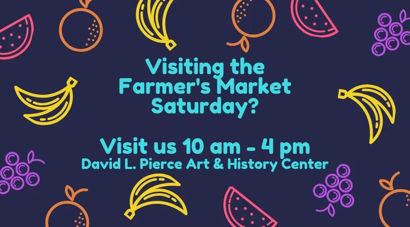 The David L. Pierce Art & History Center is now open even earlier on Saturdays.  Visit us Saturdays from 10 am - 4 pm during your Farmer's Market trip.
