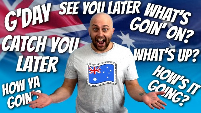 pete smissen, aussie english, english expressions, say good day, say see you later, say whats going on, say whats up, say how you going, say hows it going