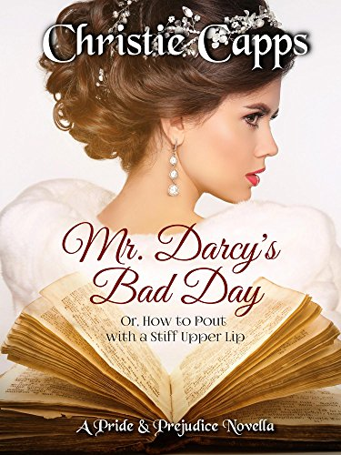 Mr. Darcy's Bad Day by Christie Capps