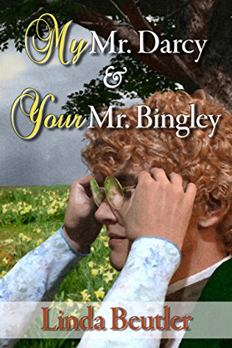 My Mr. Darcy and Your Mr. Bingley by Linda Beutler
