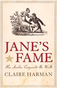 Jane's Fame: How Jane Austen Conquered the World, by Claire Harman (2009)