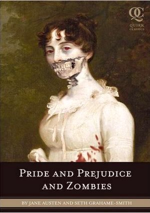 Pride Prejudice and Zombies, by Jane Austen and Seth Grahame-Smith (2009)