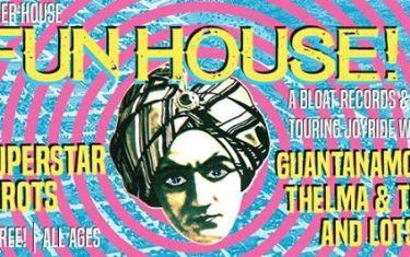 Fun House! A Bloat Records & Onward Indian Touring Joyride