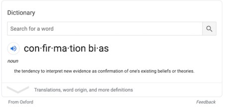 Confirmation Bias: as defined by the Oxford Dictionary