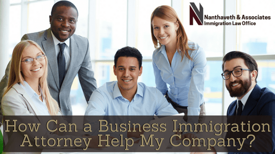 How Can a Business Immigration Attorney Help My Company | Nanthaveth & Associates