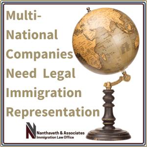 Multi-National CompaniesNeed LegalImmigration Representation | Nanthaveth & Associates