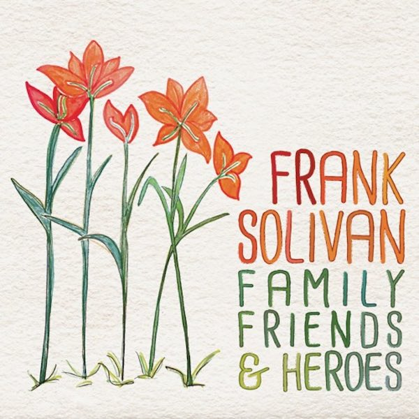 Frank Solivan – Family, Friends and Heroes