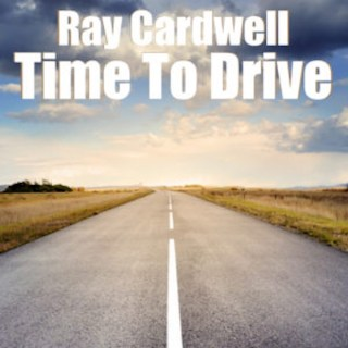Time To Drive Ray Cardwell