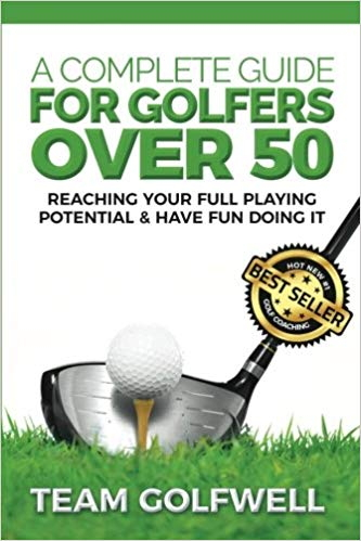 A Complete Guide For Golfers Over 50: Reach Your Full Playing Potential & Have Fun Doing It. Book Review