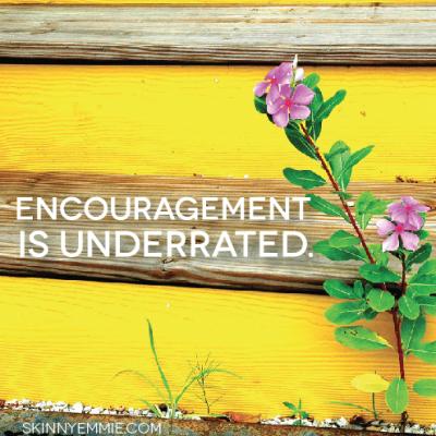Encouragement is underrated.
