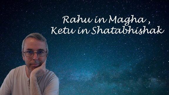 Rahu in Magha, Ketu in Shatabhishak