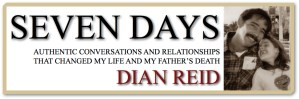 Seven Days: Authentic Conversations and Relationships That Changed My Life and My Father's Death, by Dian Reid