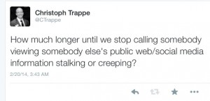 Social media and offline - How much longer until we stop calling somebody viewing somebody else's public web/social media information stalking or creeping?