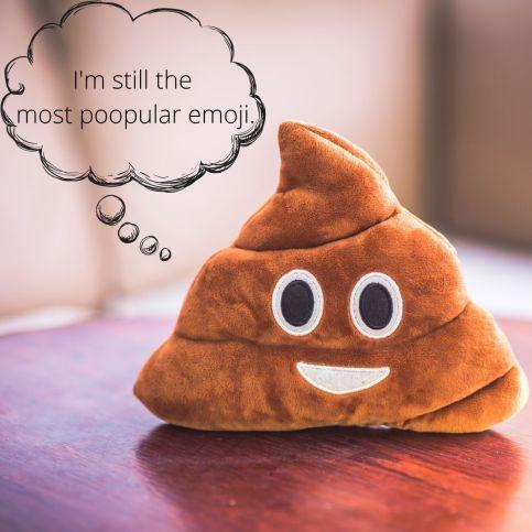 I'm still the most poopular emoji.