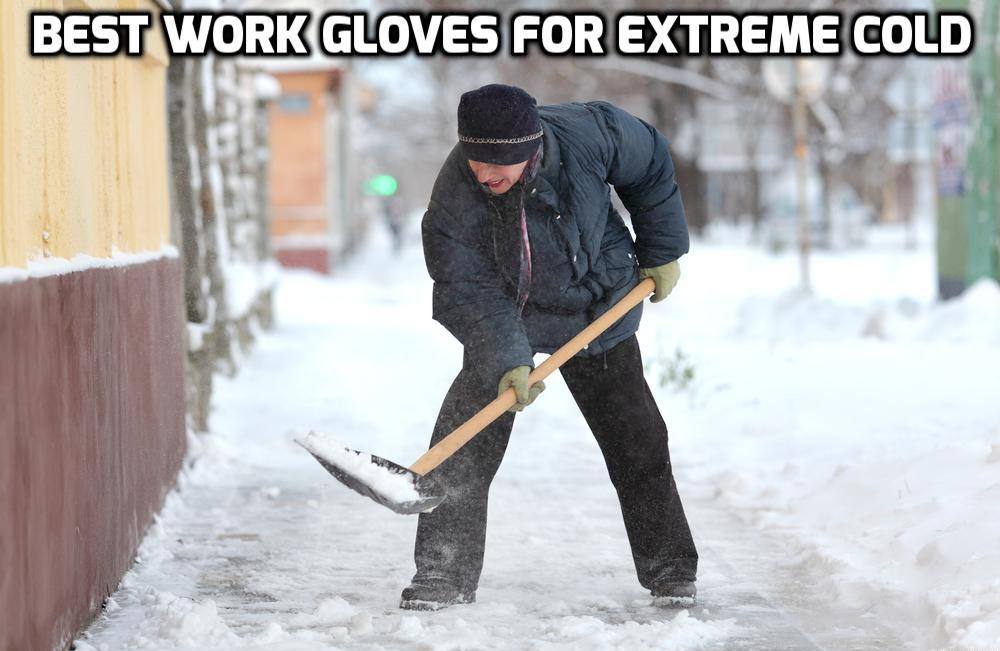 Best Work Gloves for Extreme Cold