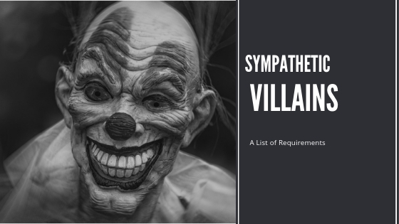 Writing Sympathetic Villains: A List of Requirements
