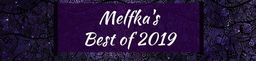Melfka's Best of 2019