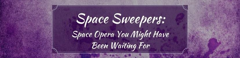 Space Sweepers: The Space Opera You Might Have Been Waiting For