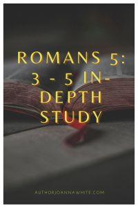 Romans 5: 3 – 5 In Depth Study