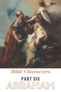 Bible Characters Part Six: Abraham