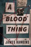 A Blood Thing by James Hankin