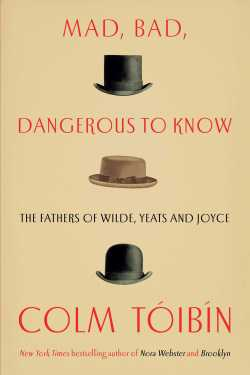 Mad Bad Dangerous to Know by Colm Toibin