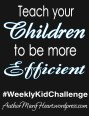 When kids are more efficient, it can save so much time and energy. That is what we are doing for this #WeeklyKidChallenge.