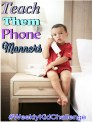 For this #WeeklyKidChallenge work on teaching them phone manners.