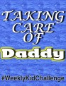 Taking care of Daddy, since he just had knee surgery, for this #WeeklyKidChallenge