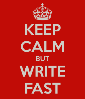 keep calm and write fast