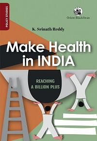 Make Health in India by K. Srinath Reddy