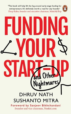 Funding Your Startup And Other Nightmares By Dhruv Nath And Sushanto Mitra
